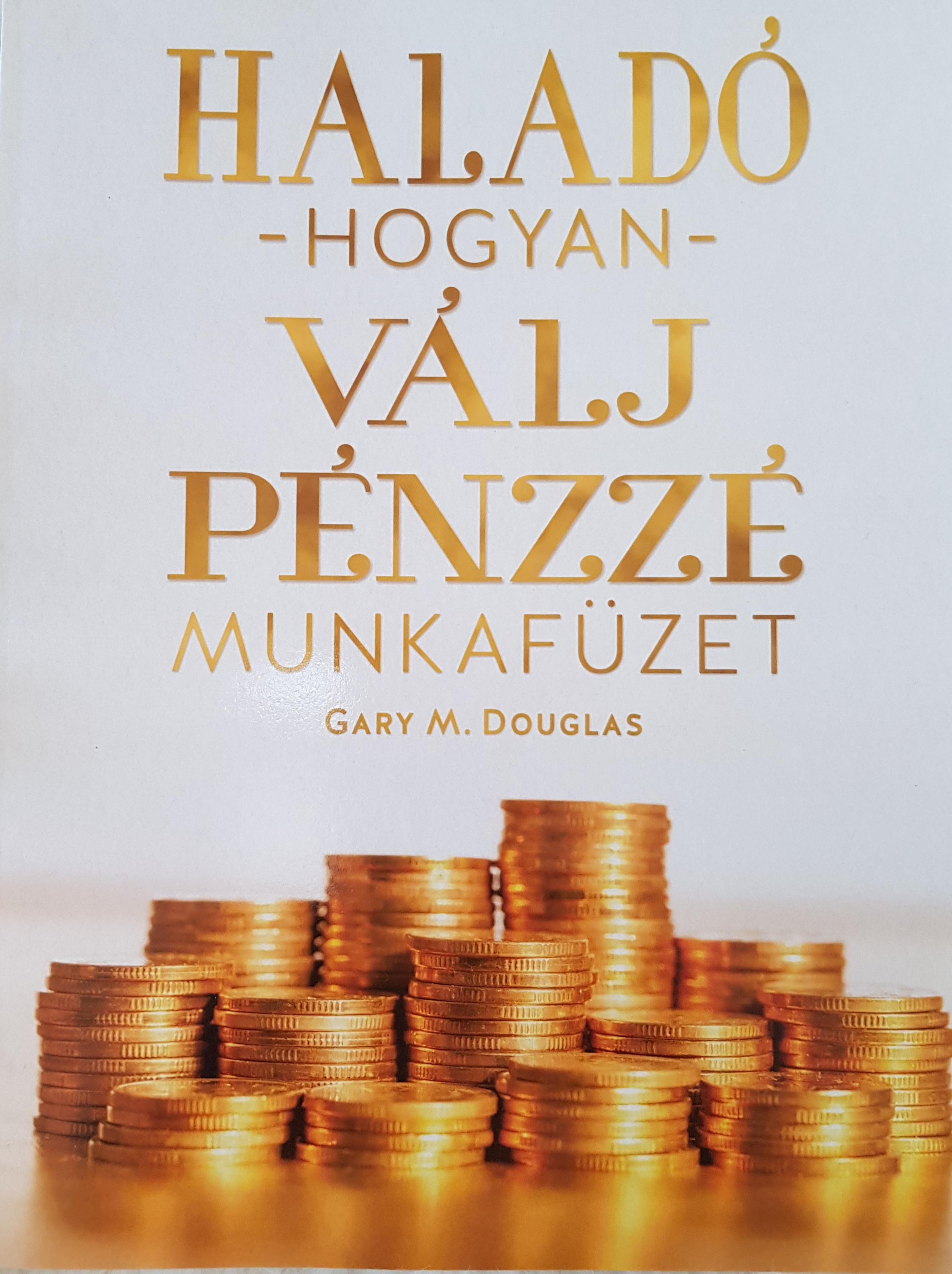 Haladó hogyan válj pénzzé munkafüzet - Gary Douglas
